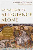 Salvation by Allegiance Alone: Rethinking Faith, Works, and the Gospel of Jesus the King (PB)