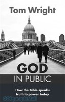 God in Public: How the Bible speaks truth to power today (PB)