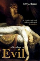 In Bondage to Evil (PB): A Psycho-Spiritual Understanding of Possession