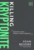 Killing Kryptonite: Destroy What Steals Your Strength (Hardcover)