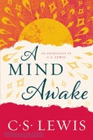 Mind Awake, a: An Anthology of C. S. Lewis (Repackaged Ed.)