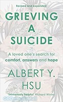 Grieving a Suicide (PB): A Loved Ones Search For Comfort, Answers and Hope