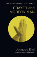 Prayer and Modern Man (Series: Jacques Ellul Legacy)