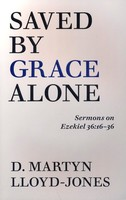 Saved By Grace Alone: Sermons on Ezekiel 36:16-36 (PB)