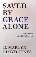 Saved By Grace Alone: Sermons on Ezekiel 36:16-36 (PB)