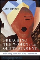 Preaching the Women of the Old Testament: Who They Were and Why They Matter (PB)