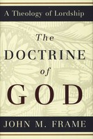 Doctrine of God, the: Theology of Lordship, Vol. 2 - 신론(존 프레임) 원서
