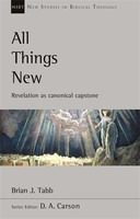 NSBT: All Things New: Revelation As Canonical Capstone (Seris: New Studies in Biblical Theology)