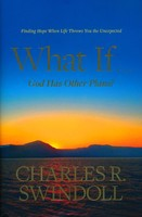 What If . . . God Has Other Plans?: Finding Hope When Life Throws You the Unexpected (PB)