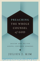 Preaching the Whole Counsel of God (HB): Design and Deliver Gospel-Centered Sermons