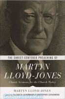 Christ-Centered Preaching of Martyn Lloyd-Jones, the: Classic Sermons for the Church Today (PB)