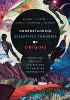 Understanding Scientific Theories of Origins: Cosmology, Geology, and Biolog (HB)