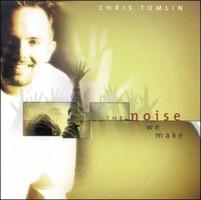 Chris Tomlin - The Noise We Make (CD)