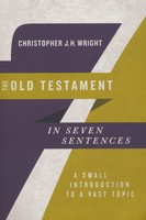 Old Testament in Seven Sentences: A Small Introduction to a Vast Topic (Introductions in Seven Sentences) (PB)