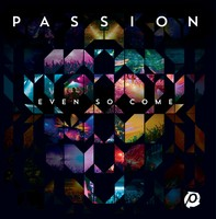 Passion - Even So Come (CD)
