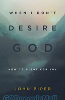 When I Dont Desire God: How to Fight for Joy  (PB/Redesign) - 말씀으로 승리하라 원서