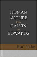 Human Nature From Calvin to Edwards (PB)