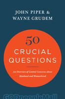 50 Crucial Questions (PB): An Overview of Central Concerns about Manhood and Womanhood