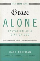 Grace Alone (PB): Salvation as a Gift of God: What the Reformers Taught...and Why It Still Matters