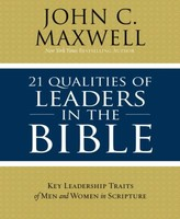 21 Qualities of Leaders in the Bible: Key Leadership Traits of the Men and Women in Scripture (PB)