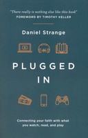 Plugged in: Connecting Your Faith with Everything You Watch, Read, and Play (PB)