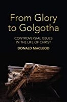 From Glory to Golgotha: Controversial Issues in the Life of Christ (Paperback)