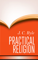 Practical Religion: Being Plain Papers on the Duties, Experience, Dangers, and Privileges of Professing Christians (HB)