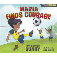 Maria Finds Courage: A Team Dungy Story About Soccer (HB)
