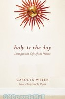 Holy Is the Day: Living in the Gift of the Present (PB)