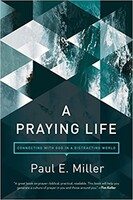 Praying Life, a: Connecting with God in a Distracting World