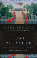 Pure Pleasure: Why Do Christians Feel So Bad about Feeling Good? (PB)
