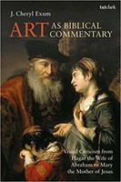 LHBOTS (JSOTSup) 676: Art as Biblical Commentary: Visual Criticism from Hagar the Wife of Abraham to Mary the Mother of Jesus