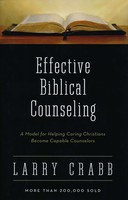 Effective Biblical Counseling: A Model for Helping Caring Christians Become Capable Counselors (Hardcover)