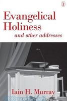 Evangelical Holiness: And Other Addresses (PB)