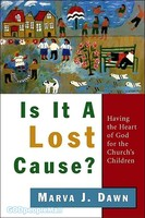 Is It a Lost Cause? (PB): Having the Heart of God for the Churchs Children