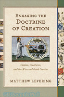 Engaging the Doctrine of Creation: Cosmos, Creatures, and the Wise and Good Creator (HB)