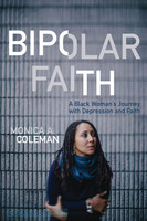 Bipolar Faith: A Black Womans Journey with Depression and Faith