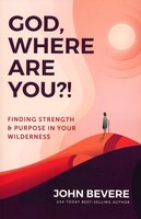 God, Where Are You?!: Finding Strength and Purpose in Your Wilderness (Paperback)