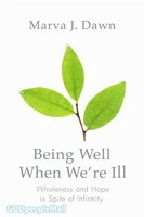Being Well When We are Ill (PB): Wholeness and Hope in Spite of Infirmity