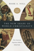 New Shape of World Christianity: How American Experience Reflects Global Faith - 복음주의와 세계 기독교의 형성 원서 (PB)