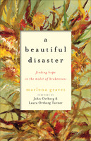 A Beautiful Disaster : Finding Hope in the Midst of Brokenness (PB)