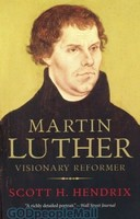 Martin Luther: Visionary Reformer (PB)