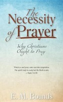 Necessity of Prayer: Why Christians Ought to Pray (PB)
