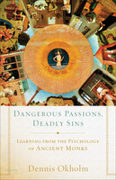 Deadly Sins Dangerous Passions: Learning from the Psychology of Ancient Monks (PB)