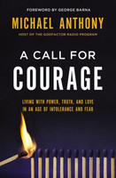 Call for Courage (HB): Living with Power, Truth, and Love in an Age of Intolerance and Fear