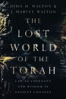 Lost World of the Torah: Law as Covenant and Wisdom in Ancient Context (PB)