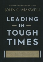 Leading in Tough Times: Overcome Even the Greatest Challenges with Courage and Confidence (Hardcover)