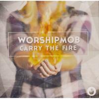 WorshipMob - Carry the Fire (CD)