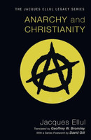 Anarchy and Christianity (Series: Jacques Ellul Legacy)