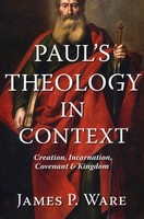 Pauls Theology in Context: Creation, Incarnation, Covenant, and Kingdom (PB)